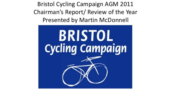Bristol Cycling Campaign AGM 2011Chairman's Report/ Review of the YearPresented by Martin McDonnell<br />