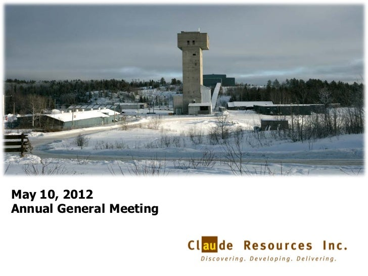 Claude Resources Inc. 2012 Annual General Meeting Presentation