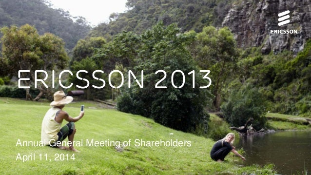 Ericsson 2013 Annual General Meeting of Shareholders April 11, 2014