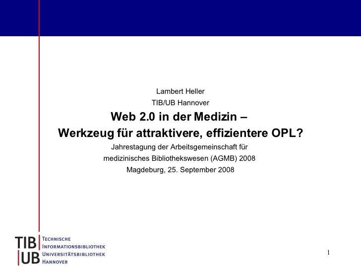 Lambert Heller TIB/UB Hannover Web 2.0 in der Medizin –  Werkzeug für attraktivere, effizientere OPL? Jahrestagung der Arb...