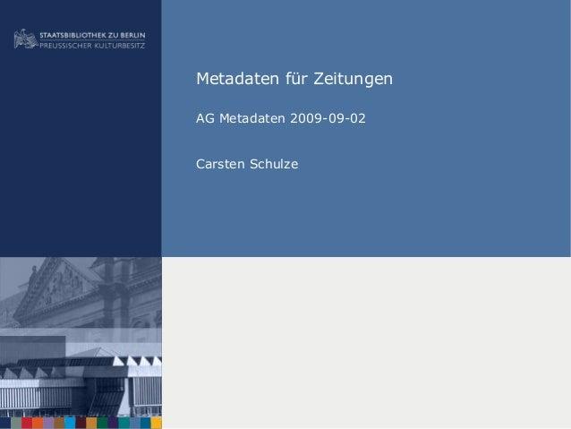 Metadaten für Zeitungen AG Metadaten 2009-09-02 Carsten Schulze