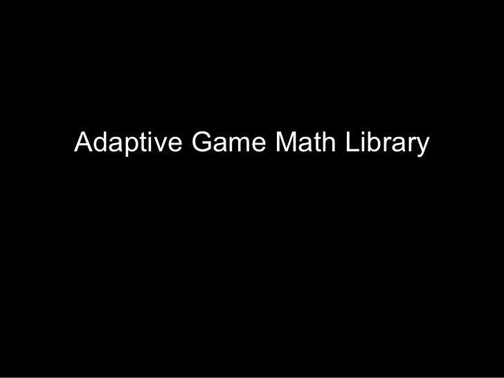 Adaptive Game Math Library