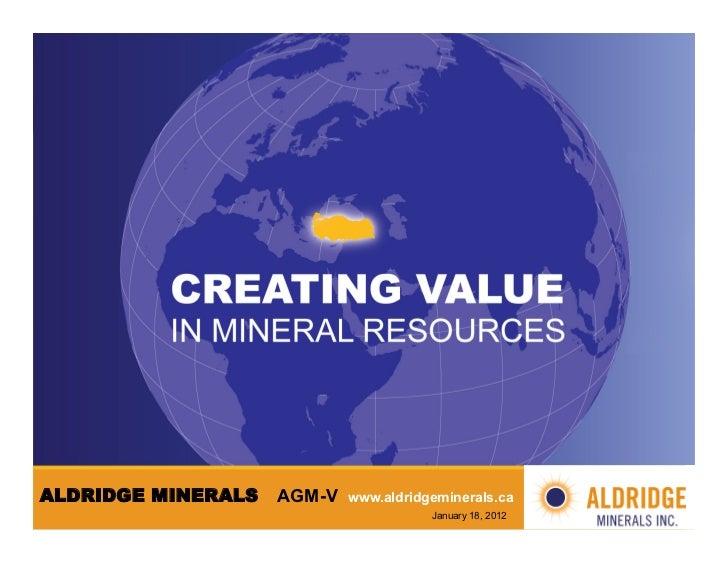 AGM-‐V ALDRIDGE MINERALS   AGM-V   www.aldridgeminerals.ca                                       January 18, 2012