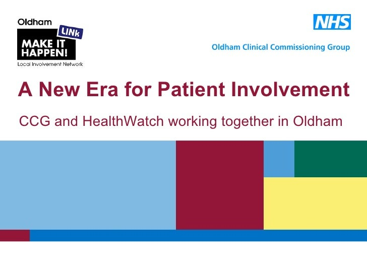 CCG and HealthWatch  working together in Oldham A New Era for Patient Involvement C:Documents and SettingsMark_druryLocal ...