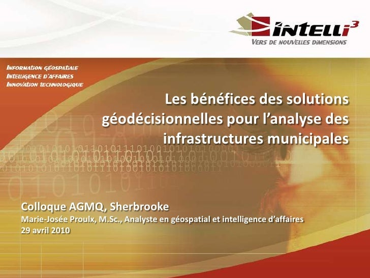 Les bénéfices des solutions géodécisionnelles pour l'analyse des infrastructures municipales<br />Colloque AGMQ, Sherbrook...