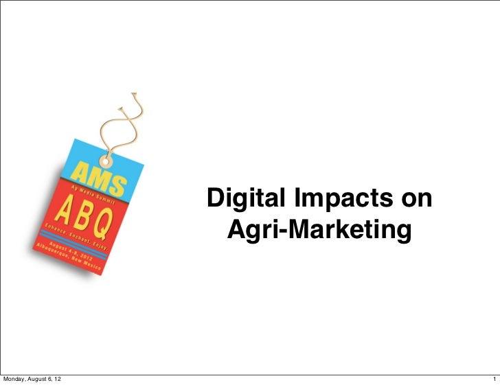 Digital Impacts on                        Agri-MarketingMonday, August 6, 12                        1