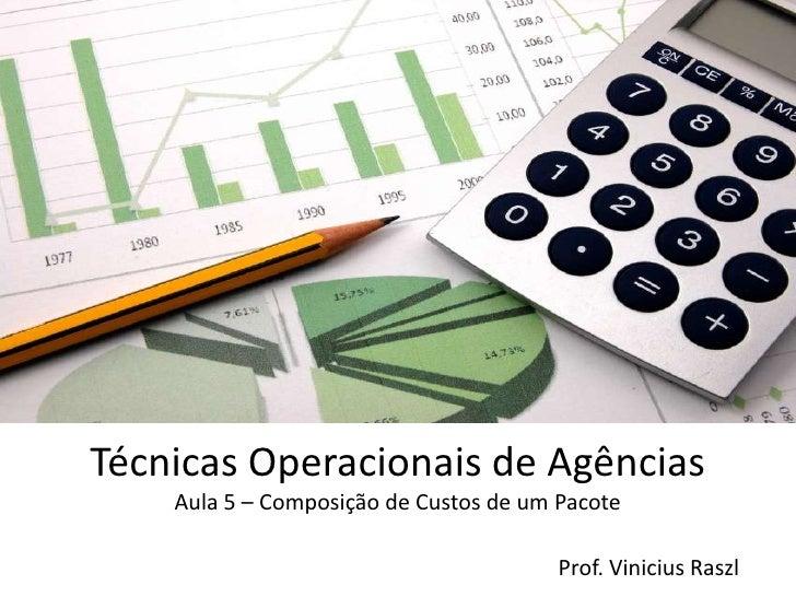 Técnicas Operacionais de Agências    Aula 5 – Composição de Custos de um Pacote                                        Pro...