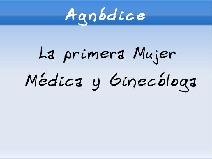 Agnódice <ul>La primera Mujer Médica y Ginecóloga </ul>