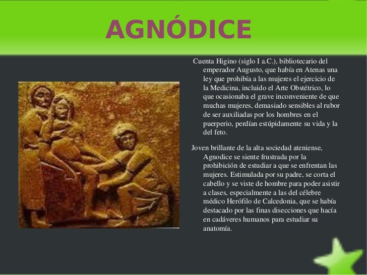 AGNÓDICE <ul><li>Cuenta Higino (siglo I a.C.), bibliotecario del emperador Augusto, que había en Atenas una ley que prohib...