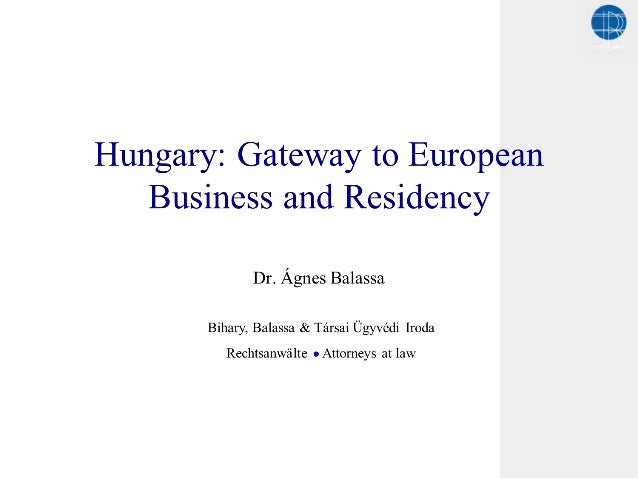 Agnes Balassa. Hungary Gateway to European Business and Residency 07.06.2013