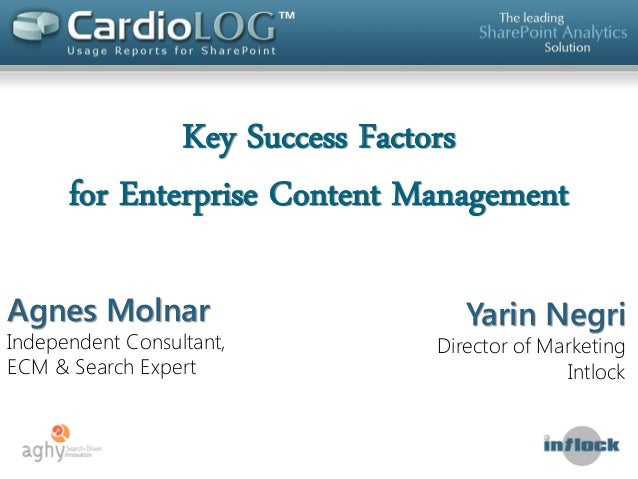 Key Success Factors for Enterprise Content Management Agnes Molnar  Independent Consultant, ECM & Search Expert  Yarin Neg...