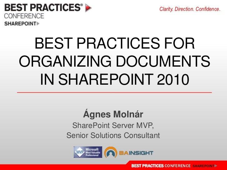 Best Practices for Organizing Documentsin SharePoint 2010<br />Ágnes Molnár<br />SharePoint Server MVP,<br />Senior Soluti...