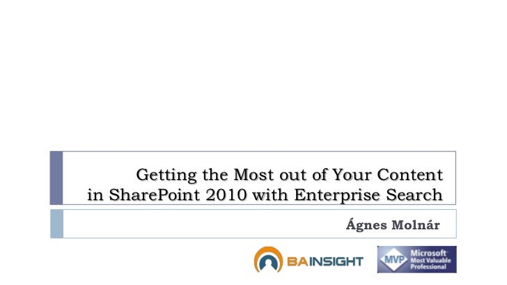 Getting the Most out of Your Contentin SharePoint 2010 with Enterprise Search                             Ágnes Molnár