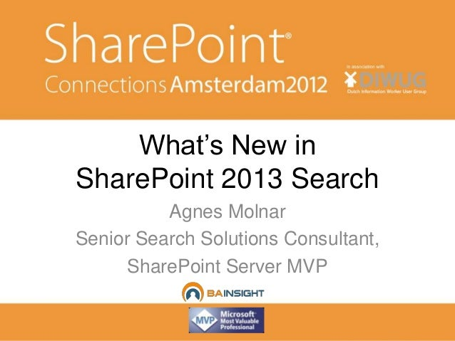 What's New inSharePoint 2013 Search          Agnes MolnarSenior Search Solutions Consultant,     SharePoint Server MVP