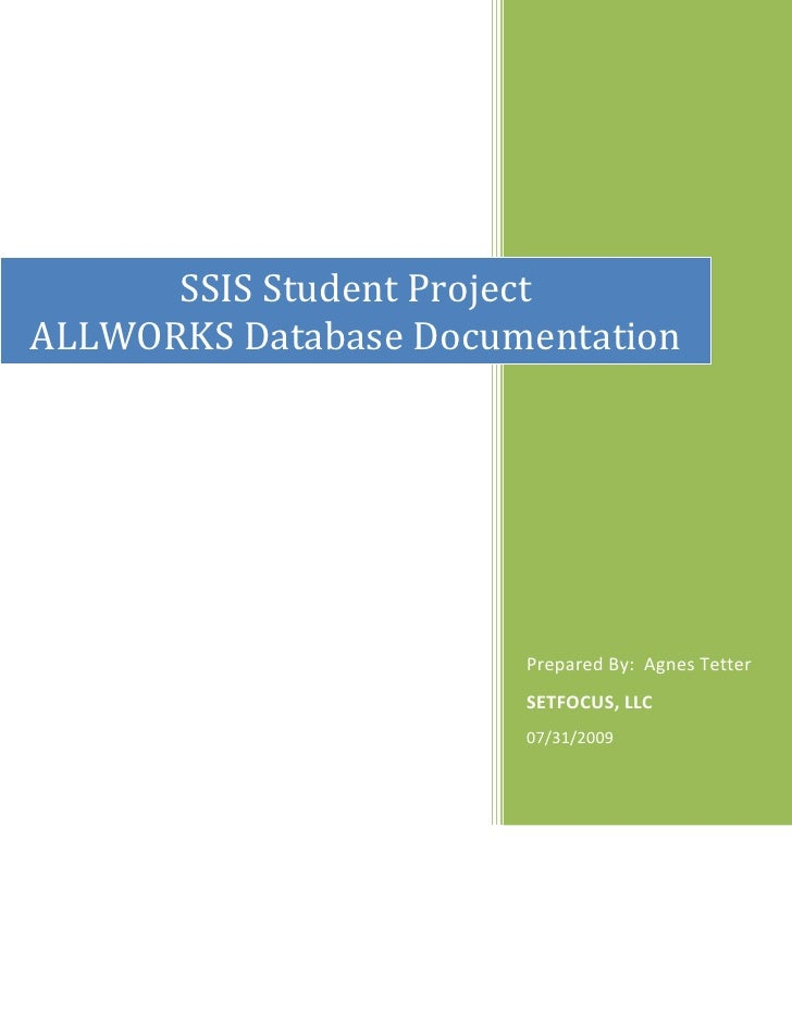 Prepared By:  Agnes TetterSETFOCUS, LLC07/31/2009SSIS Student ProjectALLWORKS Database Documentation<br /> I. INTRODUCTION...