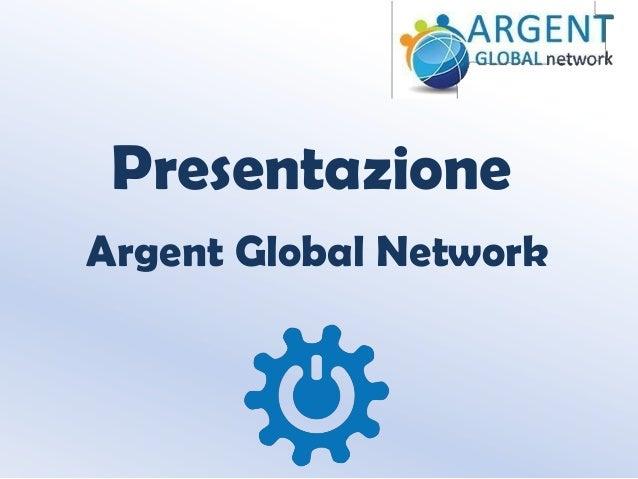 Presentazione Argent Global Network