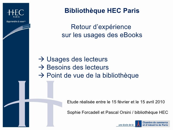 Bibliothèque HEC Paris Retour d'expérience  sur les usages des eBooks    Usages des lecteurs    Besoins des lecteurs   ...