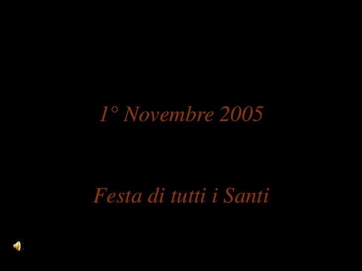 1° Novembre 2005Festa di tutti i Santi