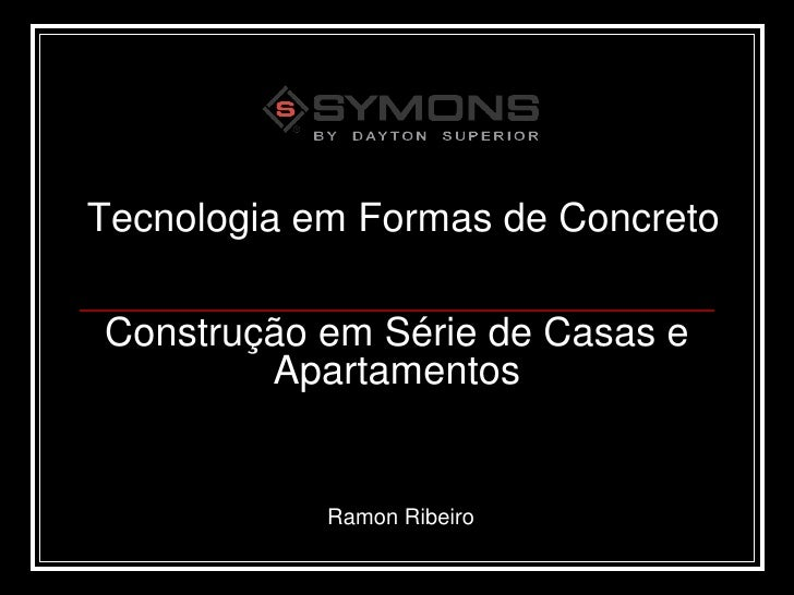 Tecnologia em Formas de Concreto  Construção em Série de Casas e         Apartamentos               Ramon Ribeiro