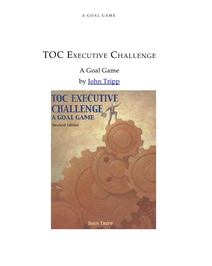 A GOAL GAME     TOC EXECUTIVE CHALLENGE        A Goal Game        by John Tripp