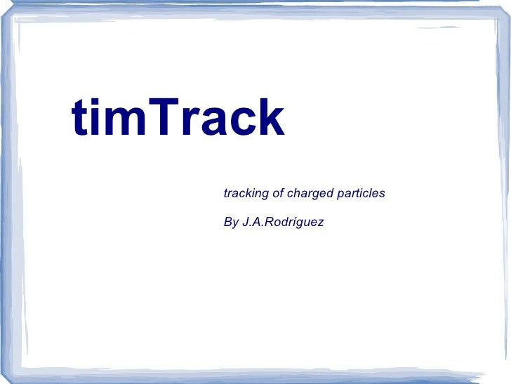 timTrack tracking of charged particles By J.A.Rodríguez