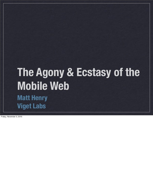 The Agony & Ecstasy of the Mobile Web Matt Henry Viget Labs Friday, November 5, 2010