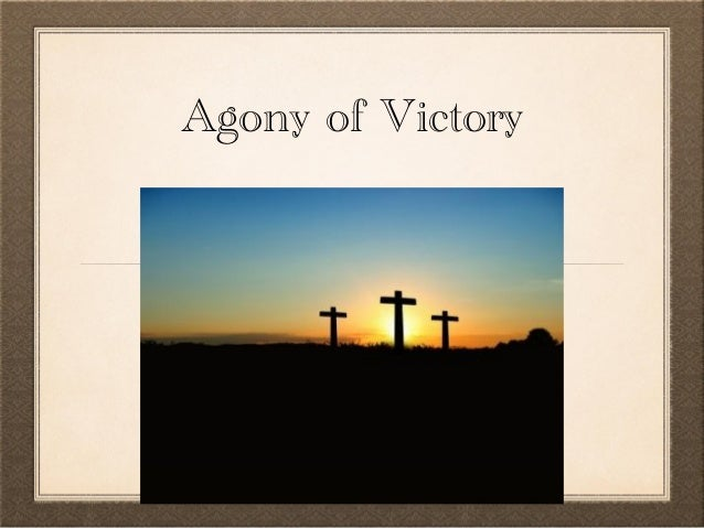 Agony of victory 6 apr 2014
