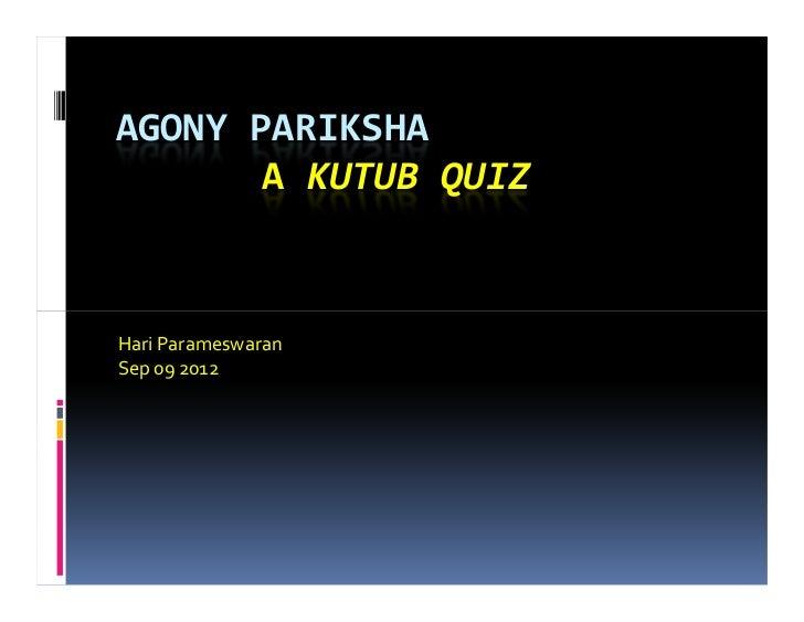 AGONY PARIKSHA       A KUTUB QUIZHari ParameswaranSep 09 2012