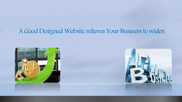 A Good Designed Website Relieves Your Business