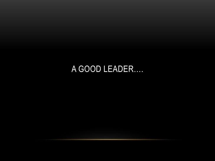 A Good LEADER….<br />