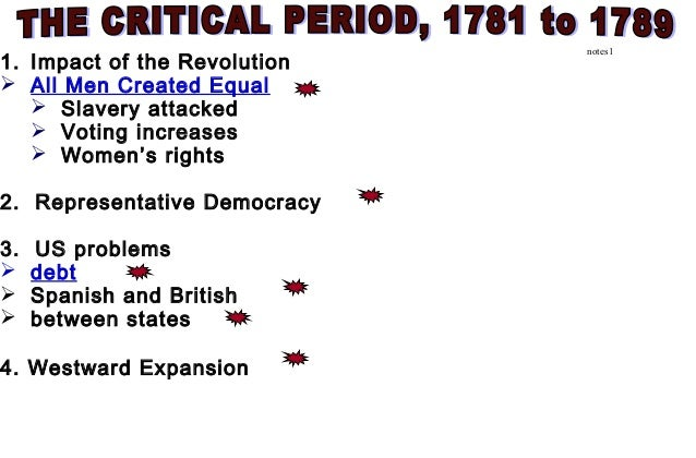 the critical period 1781 1789 essay The critical period- (1781-1789) the constitution- how it fixed the articles of confederation land ordinance of 1784: provided a set of requirements for each.