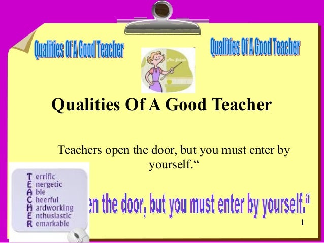 qualities of a good instructor essay A good teacher can be defined as someone who always pushes students to want to do their best while at the same time trying to make learning interesting as well as creative a positive or negative influence from a teacher early on in life can have a great effect on the life of a child teachers, especially at the elementary.