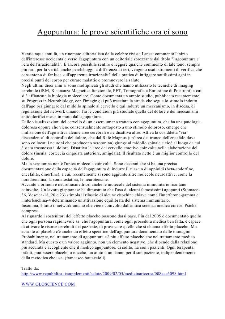 Agopuntura: le prove scientifiche ora ci sono  Venticinque anni fa, un rinomato editorialista della celebre rivista Lancet...