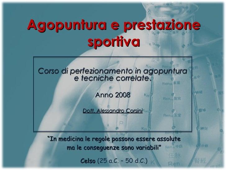 Agopuntura e prestazione sportiva Corso di perfezionamento in agopuntura e tecniche correlate . Anno 2008 Dott. Alessandro...