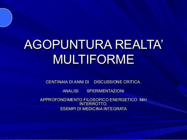 AGOPUNTURA REALTA'   MULTIFORME    CENTINAIA DI ANNI DI   DISCUSSIONE CRITICA.           ANALISI    SPERIMENTAZIONI  APPRO...