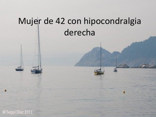 Mujer de 42 con hipocondralgia derecha