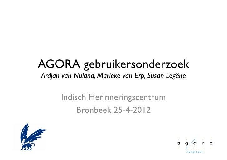 AGORA gebruikersonderzoekArdjan van Nuland, Marieke van Erp, Susan Legêne      Indisch Herinneringscentrum            Br...