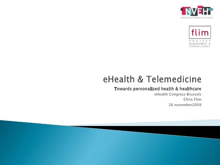 eHealth & Telemedicine<br />Towards personalized health & healthcare<br />eHealth Congress Brussels <br />Chris Flim<br />...
