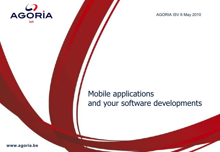 Mobile applications  and your software developments AGORIA ISV 6 May 2010