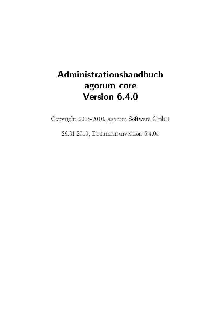 Administrationshandbuch        agorum core        Version 6.4.0 Copyright 2008-2010, agorum Software GmbH       29.01.2010...