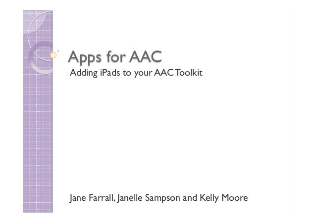 Apps for AACAdding iPads to your AAC ToolkitJane Farrall, Janelle Sampson and Kelly Moore