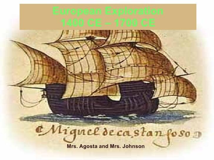 European Exploration 1400 CE – 1700 CE <ul><li>Mrs. Agosta and Mrs. Johnson </li></ul>