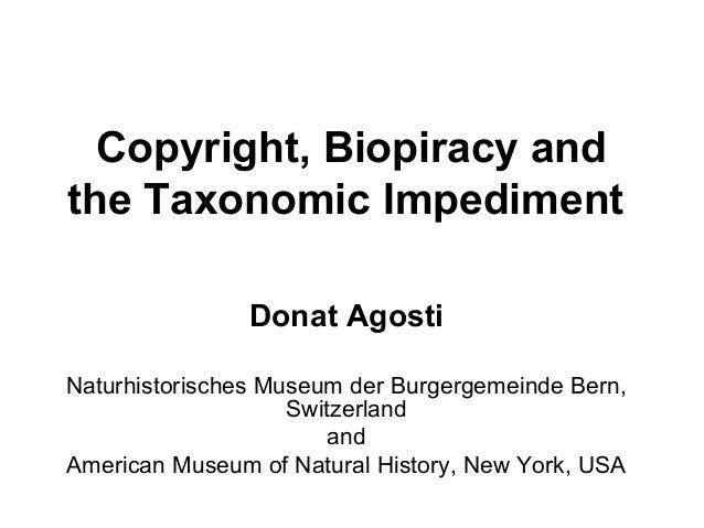 Copyright, Biopiracy andthe Taxonomic ImpedimentDonat AgostiNaturhistorisches Museum der Burgergemeinde Bern,Switzerlandan...