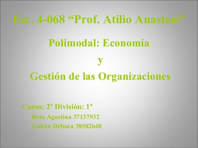 """Esc. 4-068 """"Prof. Atilio Anastasi"""" Polimodal: Economía y Gestión de las Organizaciones Curso: 2º División: 1ª Reta Agostin..."""