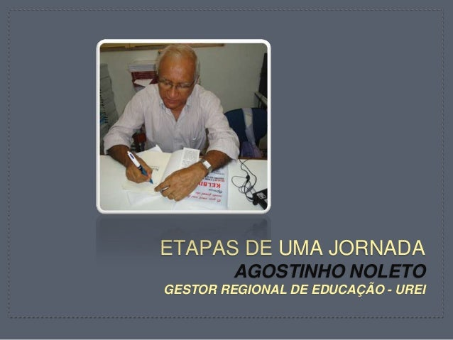 ETAPAS DE UMA JORNADA AGOSTINHO NOLETO GESTOR REGIONAL DE EDUCAÇÃO - UREI