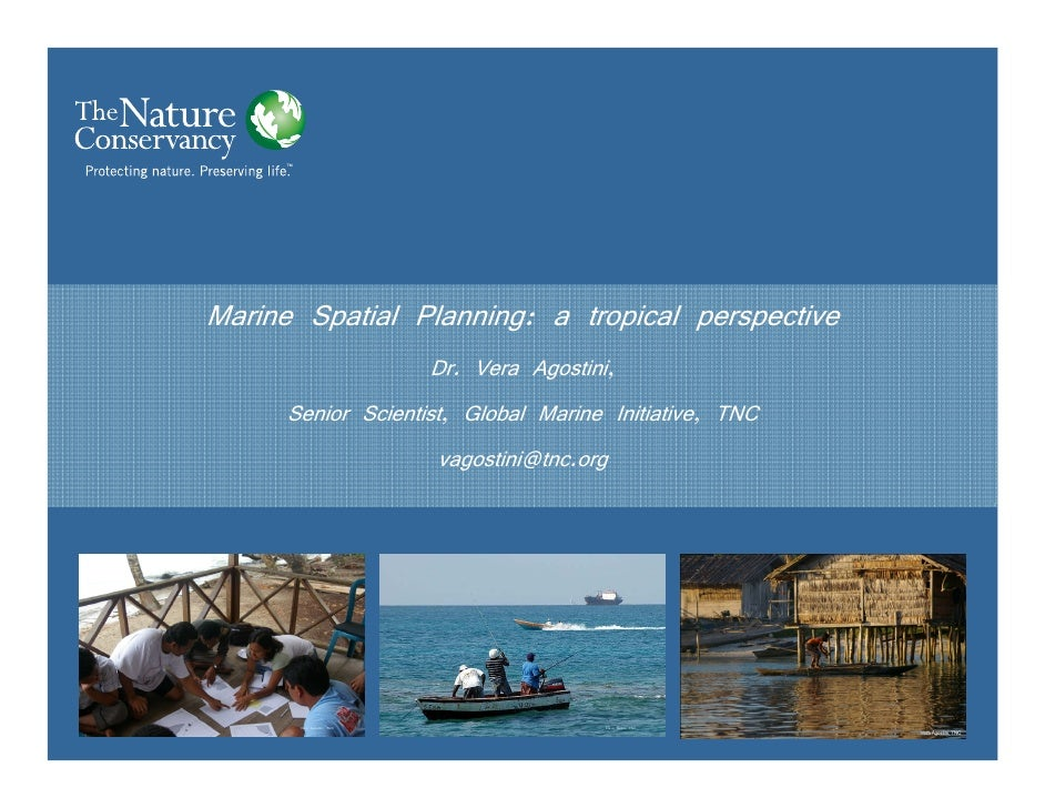 Marine Spatial Planning: a tropical perspective                     Dr. Vera Agostini,      Senior Scientist, Global Marin...
