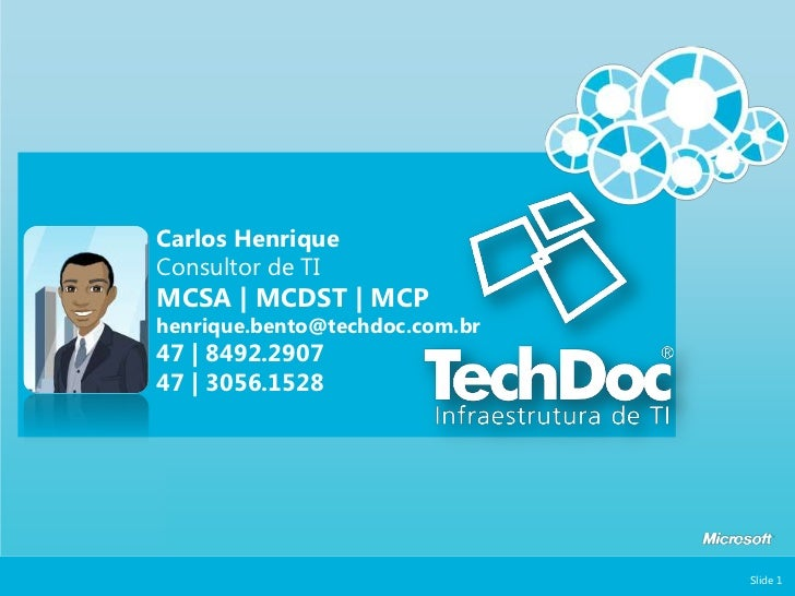 Slide 1<br />Carlos HenriqueConsultor de TIMCSA   MCDST   MCPhenrique.bento@techdoc.com.br47   8492.290747   3056.1528<br />