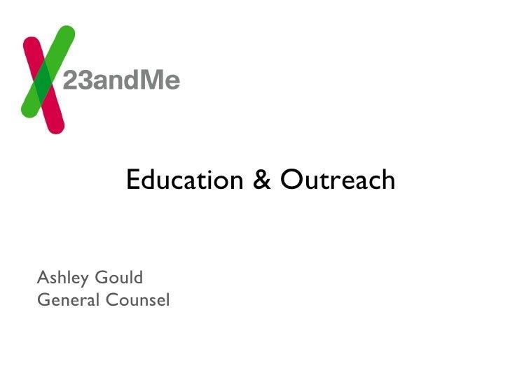 Education & Outreach <ul><li>Ashley Gould </li></ul><ul><li>General Counsel </li></ul>
