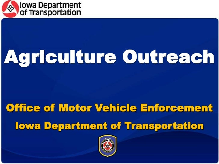 Agriculture Outreach<br />Office of Motor Vehicle Enforcement<br />Iowa Department of Transportation<br />