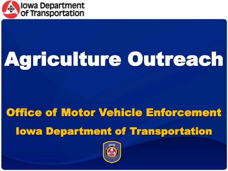 Agriculture OutreachOffice of Motor Vehicle Enforcement Iowa Department of Transportation